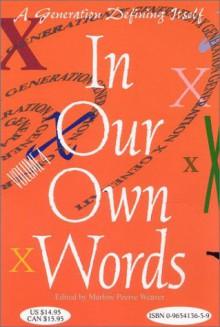 In Our Own Words: A Generation Defining Itself (Volume 4) (In Our Own Words (Marlow Peerse Weaver)) - Marlow Peerse Weaver, Robin Wyatt Dunn