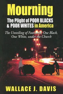 Mourning: The Plight of Poor Black and Poor Whites in America - Wallace Davis