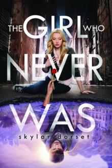 The Girl Who Never Was - Skylar Dorset
