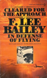 Cleared for Approach: In Defense of Flying - F. Lee Bailey, John Greenya