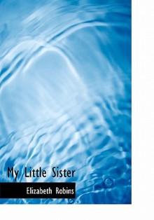 My Little Sister - Elizabeth Robins