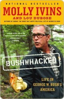 Bushwhacked: Life in George W. Bush's America - Molly Ivins,Lou Dubose
