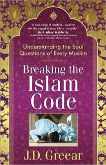 Breaking the Islam Code: Understanding the Soul Questions of Every Muslim - J.D. Greear