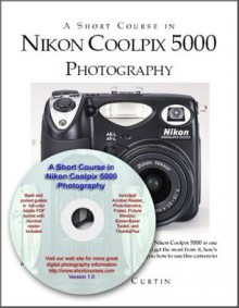 A Short Course in Nikon Coolpix 5000 Photography - Dennis P. Curtin
