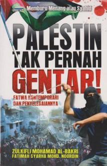 Palestin Tak Pernah Gentar! Fatwa Kontemporari dan Penyelesaiannya - Zulkifli Mohamad Al-Bakri, Fatimah Syarha Mohd Noordin