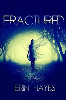 Fractured - Erin Hayes