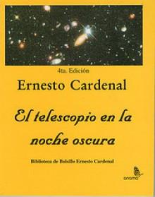 El telescopio en la noche oscura (La Dicha de Enmudecer) - Ernesto Cardenal