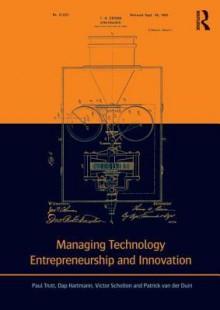 Managing Technology Entrepreneurship and Innovation - Paul Trott, Dap Hartmann, Victor Scholten