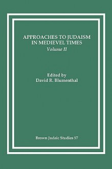 Approaches To Judaism In Medieval Times Ii - David R. Blumenthal