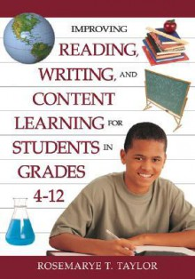 Improving Reading, Writing, and Content Learning for Students in Grades 4-12 - Rosemarye T. Taylor