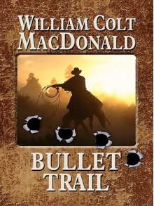 Bullet Trail - William Colt MacDonald