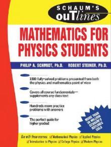 Schaum's Outline of Mathematics for Physics Students - Robert Steiner, Philip Schmidt