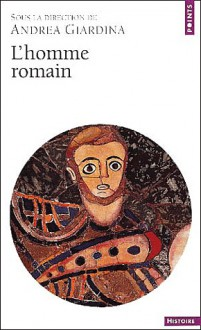 L'homme romain - Andrea Giardina, Jean-Michel Carrié, Claude Nicolet, John Scheid