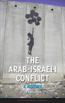 The Arab-Israeli Conflict: A History - Ian J. Bickerton