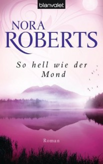 So hell wie der Mond: Roman (German Edition) - Uta Hege, Nora Roberts