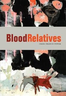 Blood Relatives - Craig Francis Power, Stan Dragland