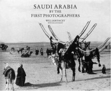 Saudi Arabia by the First Photographers - William Facey