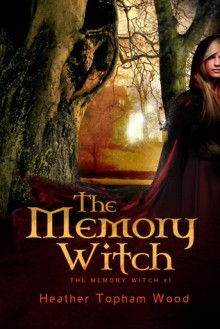 The Memory Witch - Heather Topham Wood