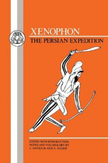 The Persian Expedition: Anabasis - Xenophon, J. Antrich, Stephen Usher