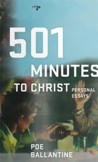 501 Minutes to Christ: Personal Essays - Poe Ballantine