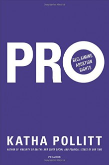 Pro: Reclaiming Abortion Rights - Katha Pollitt