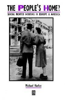 The People's Home?: Social Rented Housing In Europe & America - Michael Harloe