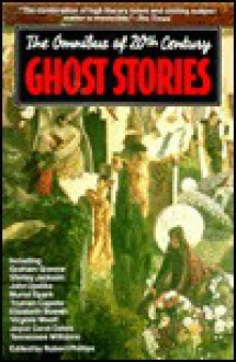 The Omnibus of 20th Century Ghost Stories - Robert Phillips