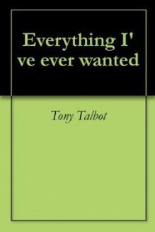 Everything I've ever wanted - Tony Talbot