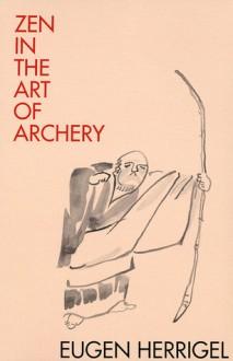 Zen and the Art of Archery - Eugen Herrigel