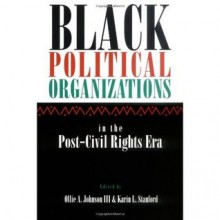 Black Political Organizations in the Post-Civil Rights Era - Ollie Johnson