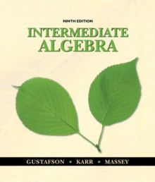 Student Solutions Manual for Gustafson/Karr/Massey's Intermediate Algebra, 9th - R. David Gustafson, Rosemary Karr, Marilyn Massey