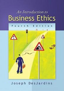 An Introduction to Business Ethics - Joseph R. DesJardins