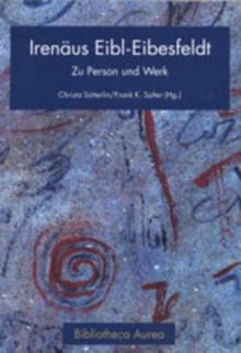 Irenaeus Eibl-Eibesfeldt: Zu Person Und Werk Festschrift Zum 70. Geburtstag - Christa Sutterlin