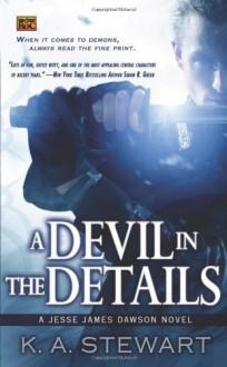 A Devil in the Details: A Jesse James Dawson Novel (Jesse Dawson) - K. A. Stewart