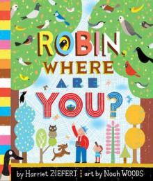 Robin, Where Are You? - Harriet Ziefert, Noah Woods