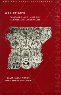 Web of Life: Folklore and Midrash in Rabbinic Literature - Galit Hasan-Rokem, Batya Stein