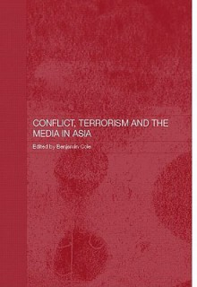 Conflict, Terrorism and the Media in Asia - Ben Cole