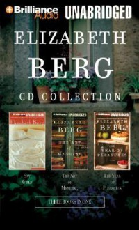 Elizabeth Berg Collection: Say When/The Art of Mending/The Year of Pleasures - Elizabeth Berg, Sandra Burr, David Colacci, Joyce Bean