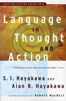 Language in Thought and Action - S.I. Hayakawa, Alan R. Hayakawa, Robert MacNeil