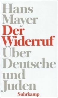 Der Widerruf: Über Deutsche und Juden - Hans Mayer