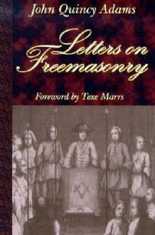 Letters on Freemasonry - John Quincy Adams