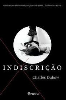 Indiscrição - Charles Dubow