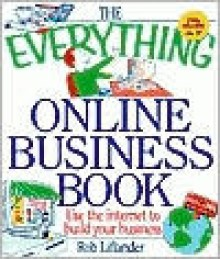 The Everything Online Business Book: Use the Internet to Build Your Business - Rob Liflander