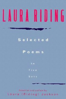Laura Riding: Selected Poems in Five Sets - Laura Riding Jackson