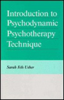 Introduction to Psychodynamic Psychotherapy Technique - Sarah Fels Usher