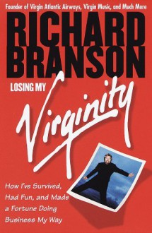 Losing My Virginity: How I've Had Fun & Made a Fortune Doing Business My Way - Richard Branson