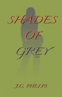 Shades of Grey: Book Two of the Alexis Stanton Chronicles - J.C. Phelps