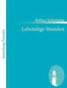 Lebendige Stunden - Arthur Schnitzler