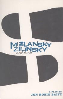 """Mizlansky/Zilinsky or """"Schmucks"""" - Jon Robin Baitz"""