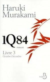 1Q84 - Livre 3, Octobre-Décembre - Haruki Murakami, Hélène Morita
